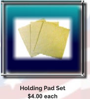Holding Pad Set $4.00 each